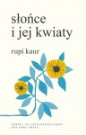 Słońce i jej kwiaty / The Sun and Her Flower.  Rupi Kaur
